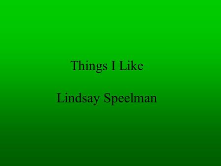 Things I Like Lindsay Speelman. Bowling The first time I did bowling was in 2003. It was lots of first. My mom and my dad said do a sport or something.