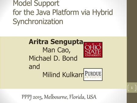 Aritra Sengupta, Man Cao, Michael D. Bond and Milind Kulkarni PPPJ 2015, Melbourne, Florida, USA Toward Efficient Strong Memory Model Support for the Java.