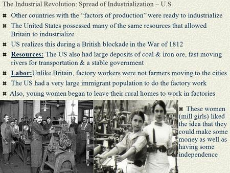 "The Industrial Revolution: Spread of Industrialization – U.S. Other countries with the ""factors of production"" were ready to industrialize The United States."