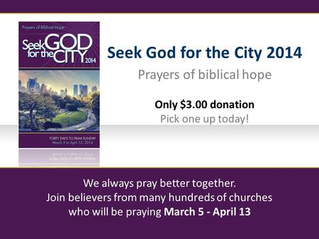 Only $3.00 donation Pick one up today! We always pray better together. Join believers from many hundreds of churches who will be praying March 5 - April.