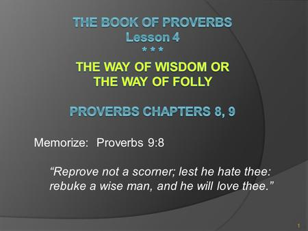 "1 Memorize: Proverbs 9:8 ""Reprove not a scorner; lest he hate thee: rebuke a wise man, and he will love thee."""