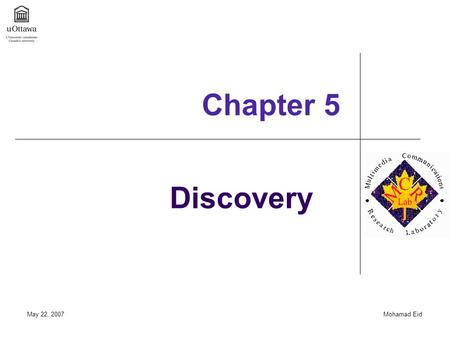 May 22, 2007Mohamad Eid Discovery Chapter 5. May 22, 2007Mohamad Eid Outline  Discovery Phase Framework  Collection  Interpretation  Documentation.