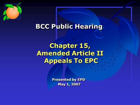 Chapter 15, Amended Article II Appeals To EPC Presented by EPD May 1, 2007 Presented by EPD May 1, 2007 BCC Public Hearing BCC Public Hearing.