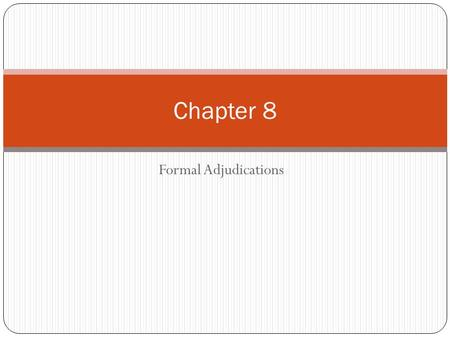 Formal Adjudications Chapter 8. In General Lawyers and legal assistants play an important role in the adjudication aspect of administrative procedure.