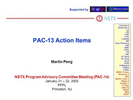 Martin Peng NSTX Program Advisory Committee Meeting (PAC-14) January 21 – 22, 2003 PPPL Princeton, NJ PAC-13 Action Items Supported by Columbia U Dartmouth.