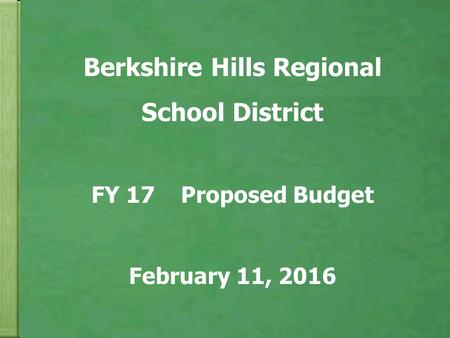 Berkshire Hills Regional School District FY 17 Proposed Budget February 11, 2016.