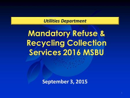 11 Mandatory Refuse & Recycling Collection Services 2016 MSBU Utilities Department September 3, 2015.