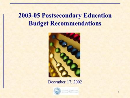 1 2003-05 Postsecondary Education Budget Recommendations December 17, 2002.