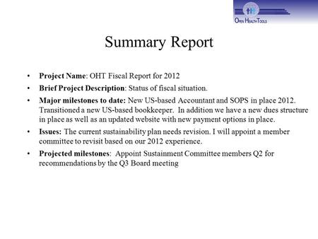 Summary Report Project Name: OHT Fiscal Report for 2012 Brief Project Description: Status of fiscal situation. Major milestones to date: New US-based Accountant.