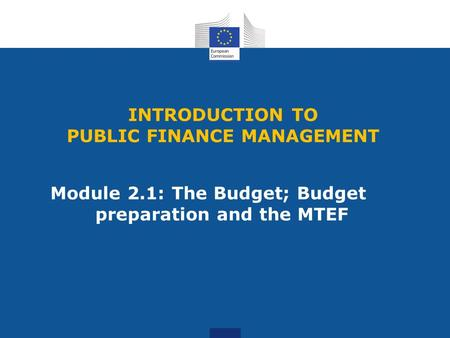 Module 2.1: The Budget; Budget preparation and the MTEF INTRODUCTION TO PUBLIC FINANCE MANAGEMENT.