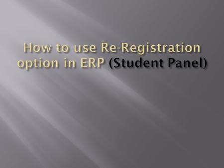 "Enter the students username and password Step 1: On the dashboard, select My Panel (Student) and choose ""Apply for Re Registration"". Step 2: Once you."