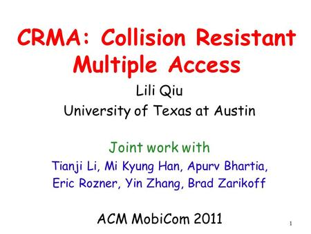 CRMA: Collision Resistant Multiple Access Lili Qiu University of Texas at Austin Joint work with Tianji Li, Mi Kyung Han, Apurv Bhartia, Eric Rozner, Yin.