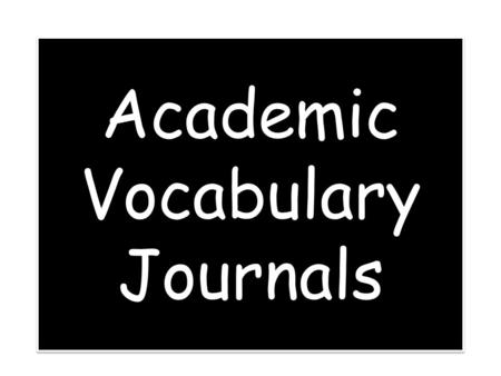 Academic Vocabulary Journals. Six Steps for Building Academic Vocabulary Dr. Robert Marzano.