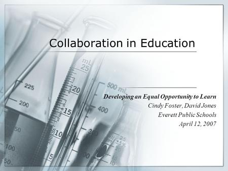 Collaboration in Education Developing an Equal Opportunity to Learn Cindy Foster, David Jones Everett Public Schools April 12, 2007.