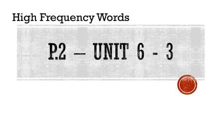 High Frequency Words. across We are walking across the road. HFW – P.2 – Unit 6 - 3 Find this on page 66 of your MP book.