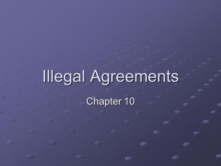 Illegal Agreements Chapter 10. Illegal Agreements Those that involve contracting for an illegal act generally are void and unenforceable Gambling – usually.