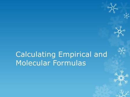 Calculating Empirical and Molecular Formulas. Calculating empirical formula A compound contains 79.80% carbon and 20.20% hydrogen. What is the empirical.