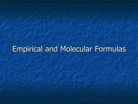 Empirical and Molecular Formulas. CH 2 O CH 3 OOCH = C 2 H 4 O 2 CH 3 O Empirical Formula A formula that gives the simplest whole-number ratio of the.