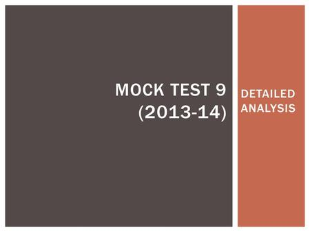 DETAILED ANALYSIS MOCK TEST 9 (2013-14). INTRODUCTION Mock Test 9 follows the NLU-D pattern wherein the students are subjected to the same level of difficulty.