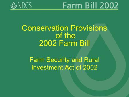Conservation Provisions of the 2002 Farm Bill Farm Security and Rural Investment Act of 2002.