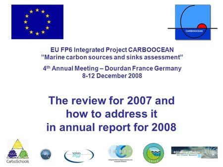"The review for 2007 and how to address it in annual report for 2008 EU FP6 Integrated Project CARBOOCEAN ""Marine carbon sources and sinks assessment"" 4."