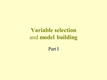 Variable selection and model building Part I. Statement of situation A common situation is that there is a large set of candidate predictor variables.