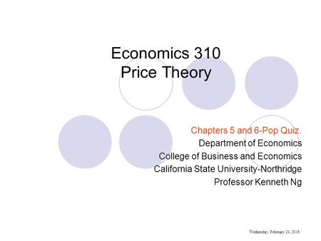 Economics 310 Price Theory Chapters 5 and 6-Pop Quiz. Department of Economics College of Business and Economics California State University-Northridge.
