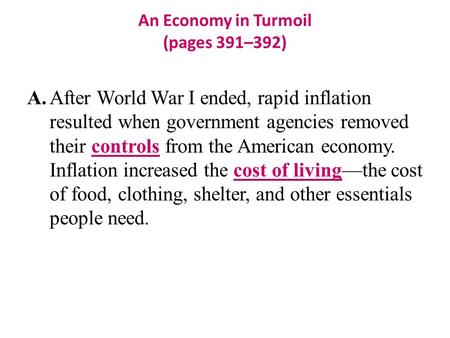 An Economy in Turmoil (pages 391–392) A.After World War I ended, rapid inflation resulted when government agencies removed their controls from the American.