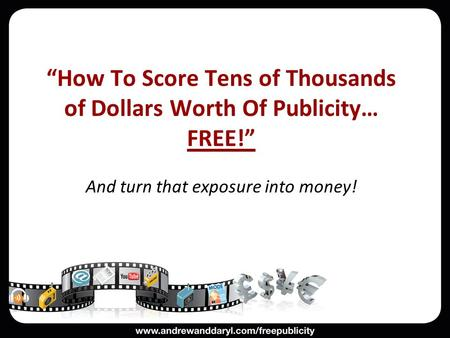 """How To Score Tens of Thousands of Dollars Worth Of Publicity… FREE!"" And turn that exposure into money! Free Offline Publicity."