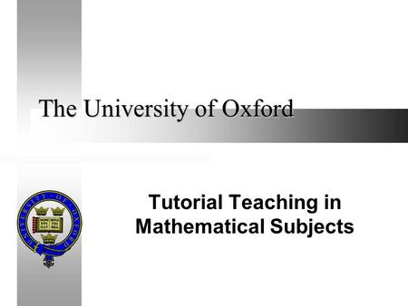 The University of Oxford Tutorial Teaching in Mathematical Subjects.