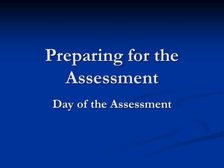 Preparing for the Assessment Day of the Assessment.