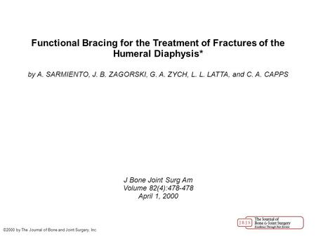 Functional Bracing for the Treatment of Fractures of the Humeral Diaphysis* by A. SARMIENTO, J. B. ZAGORSKI, G. A. ZYCH, L. L. LATTA, and C. A. CAPPS J.