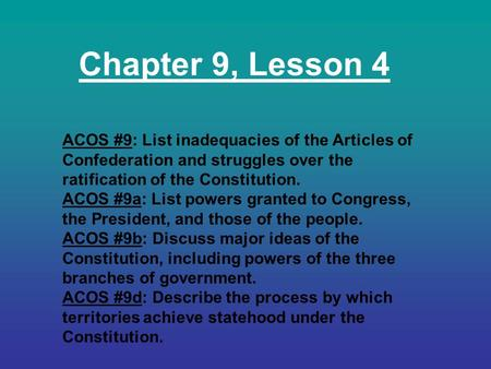 Chapter 9, Lesson 4 ACOS #9: List inadequacies of the Articles of Confederation and struggles over the ratification of the Constitution. ACOS #9a: List.