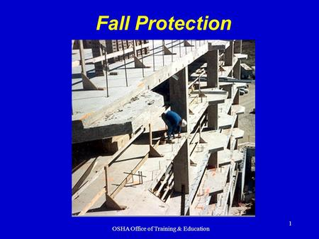 OSHA Office of Training & Education 1 Fall Protection.