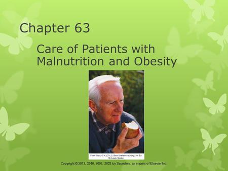 Copyright © 2013, 2010, 2006, 2002 by Saunders, an imprint of Elsevier Inc. Chapter 63 Care of Patients with Malnutrition and Obesity.