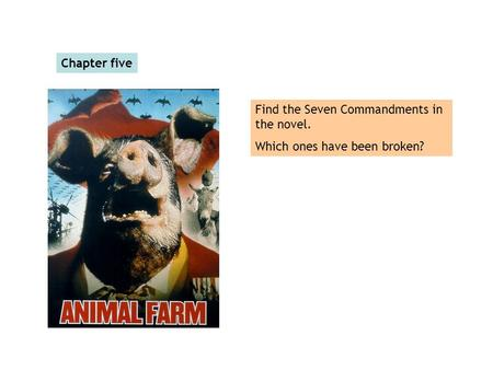 Chapter five Find the Seven Commandments in the novel. Which ones have been broken?