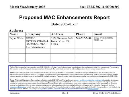 Doc.: IEEE 802.11-05/0015r0 Submission Month YearJanuary 2005 Bryan Wells, DENSO, LA LabsSlide 1 Proposed MAC Enhancements Report Notice: This document.