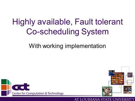 Highly available, Fault tolerant Co-scheduling System With working implementation.