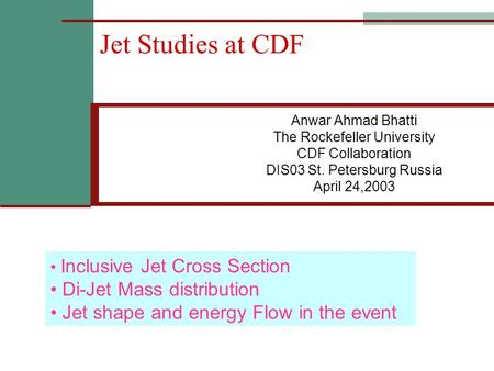 Jet Studies at CDF Anwar Ahmad Bhatti The Rockefeller University CDF Collaboration DIS03 St. Petersburg Russia April 24,2003 Inclusive Jet Cross Section.