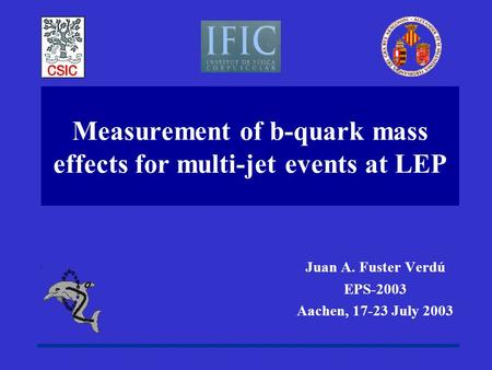 Measurement of b-quark mass effects for multi-jet events at LEP Juan A. Fuster Verdú EPS-2003 Aachen, 17-23 July 2003.