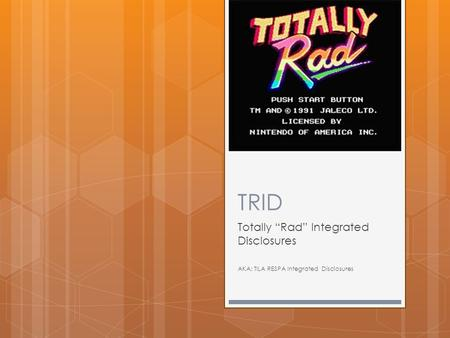 "TRID Totally ""Rad"" Integrated Disclosures AKA: TILA RESPA Integrated Disclosures."