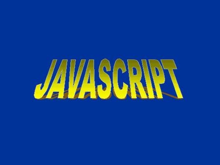 "About JavaScript JavaScript is not Java, or even related to Java –The original name for JavaScript was ""LiveScript"" –The name was changed when Java became."