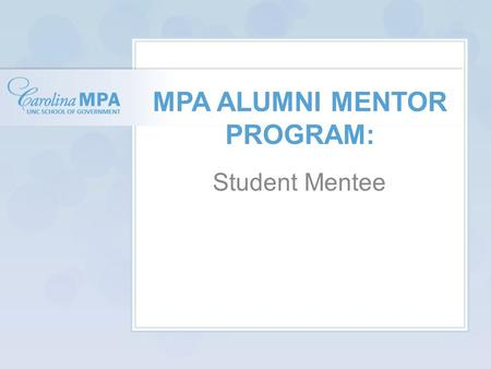 MPA ALUMNI MENTOR PROGRAM: Student Mentee. What is a mentee? noun men·tee \men-ˈtē\: someone who is taught or given help and advice by a more experienced.