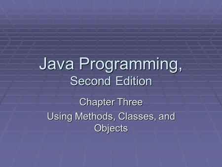 Java Programming, Second Edition Chapter Three Using Methods, Classes, and Objects.