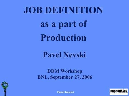 Pavel Nevski DDM Workshop BNL, September 27, 2006 JOB DEFINITION as a part of Production.