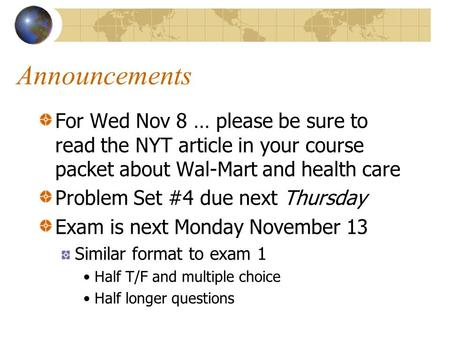 Announcements For Wed Nov 8 … please be sure to read the NYT article in your course packet about Wal-Mart and health care Problem Set #4 due next Thursday.