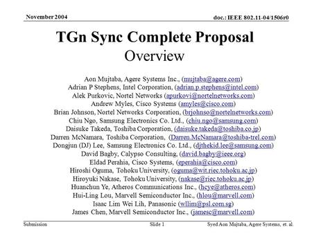 Doc.: IEEE 802.11-04/1506r0 Submission November 2004 Syed Aon Mujtaba, Agere Systems, et. al.Slide 1 TGn Sync Complete Proposal Overview Aon Mujtaba, Agere.