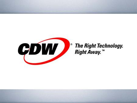 Who is CDW? Our Customers The power of technology CDW.
