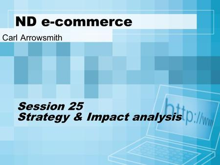 ND e-commerce Carl Arrowsmith Session 25 Strategy & Impact analysis.