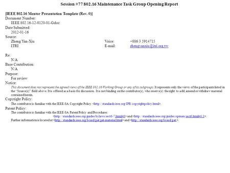 Session #77 802.16 Maintenance Task Group Opening Report [IEEE 802.16 Mentor Presentation Template (Rev. 0)] Document Number: IEEE 802.16-12-0120-01-Gdoc.
